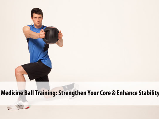 Medicine Ball Training: Strengthen Your Core & Enhance Stability